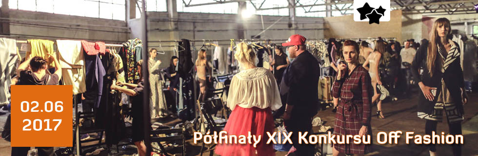 Półfinały XIX Konkursu Off Fashion